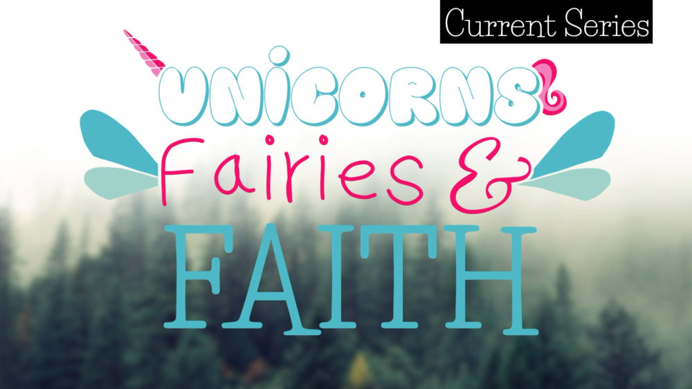 Unicorns, Fairies, and Faith