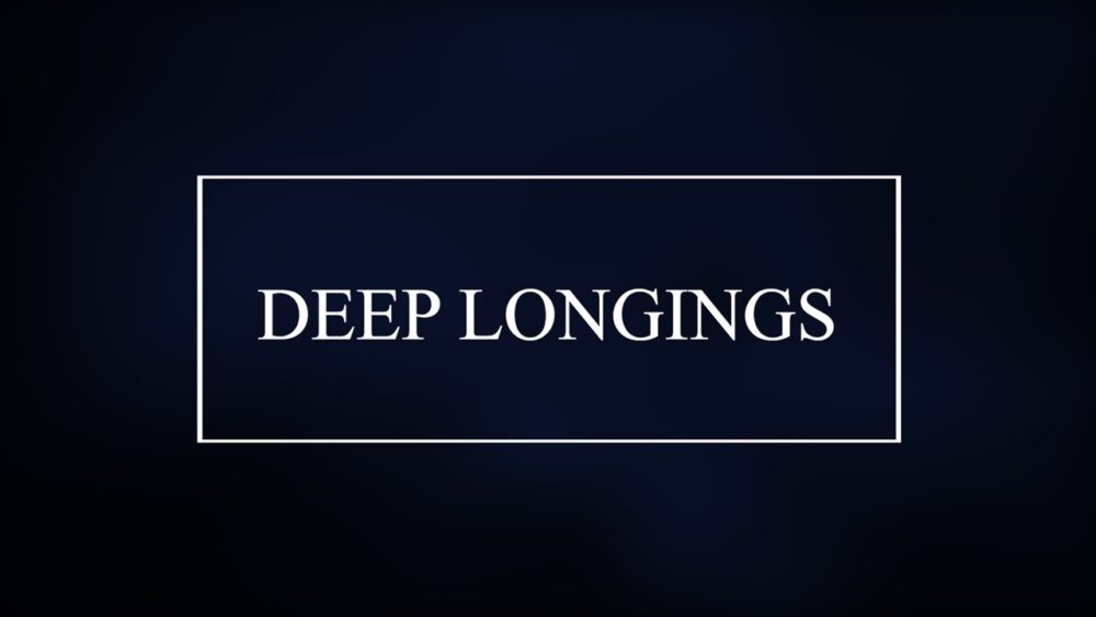 Deep Longings